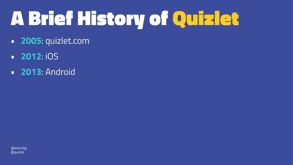 A Brief History of Quizlet • 2005: quizlet.com ...