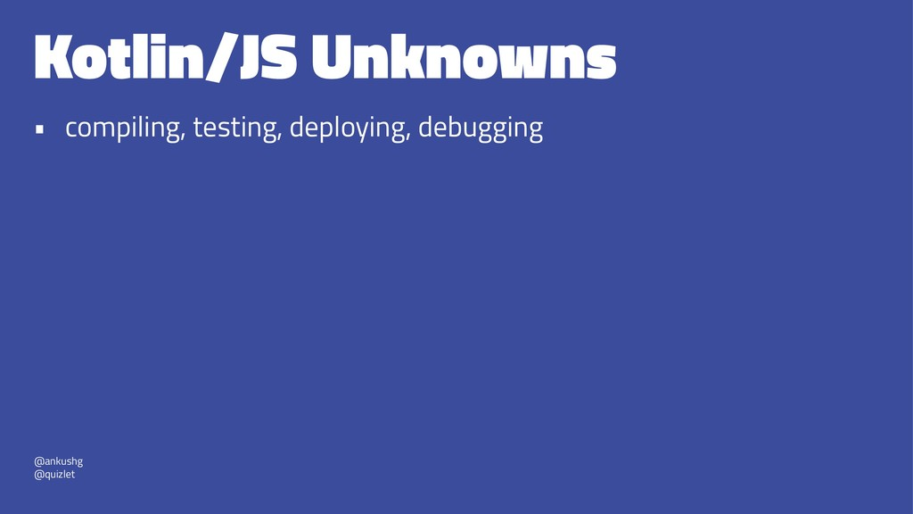 Kotlin/JS Unknowns • compiling, testing, deploy...