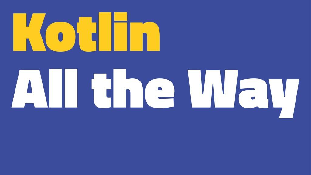 Kotlin All the Way