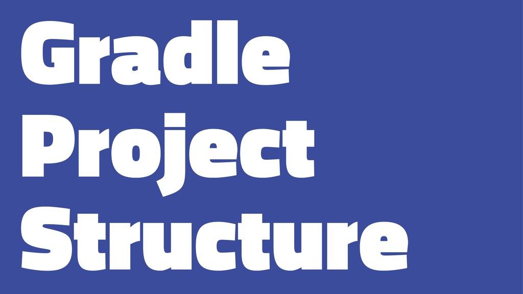 Gradle Project Structure