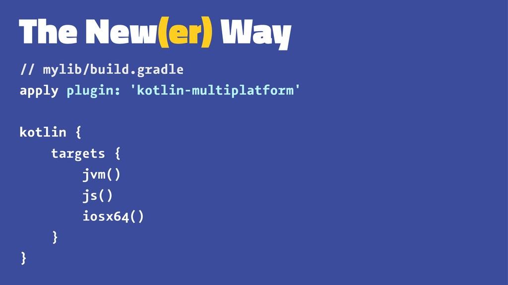 The New(er) Way // mylib/build.gradle apply plu...