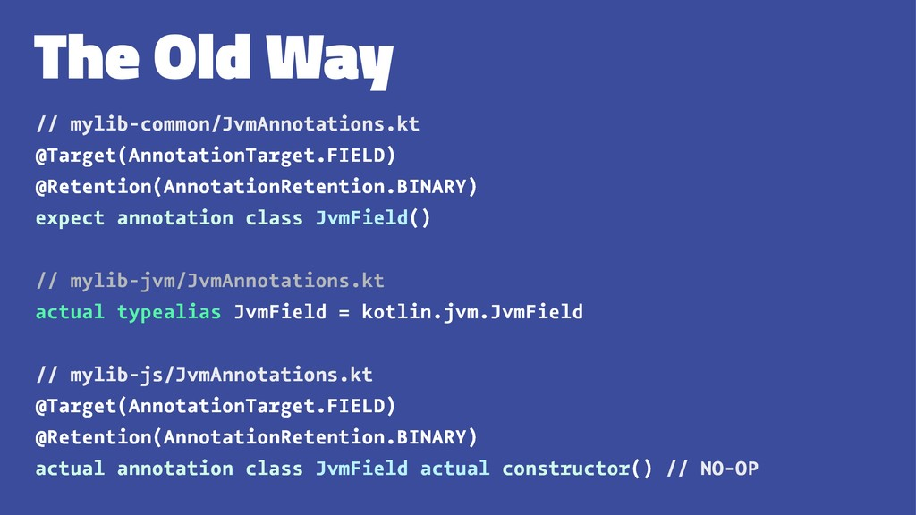 The Old Way // mylib-common/JvmAnnotations.kt @...