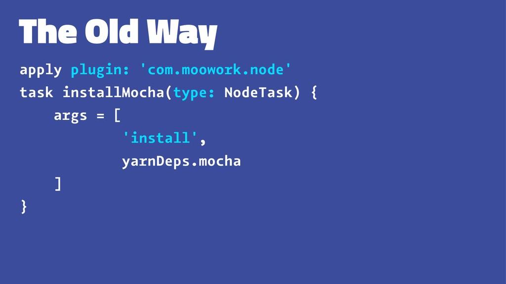The Old Way apply plugin: 'com.moowork.node' ta...