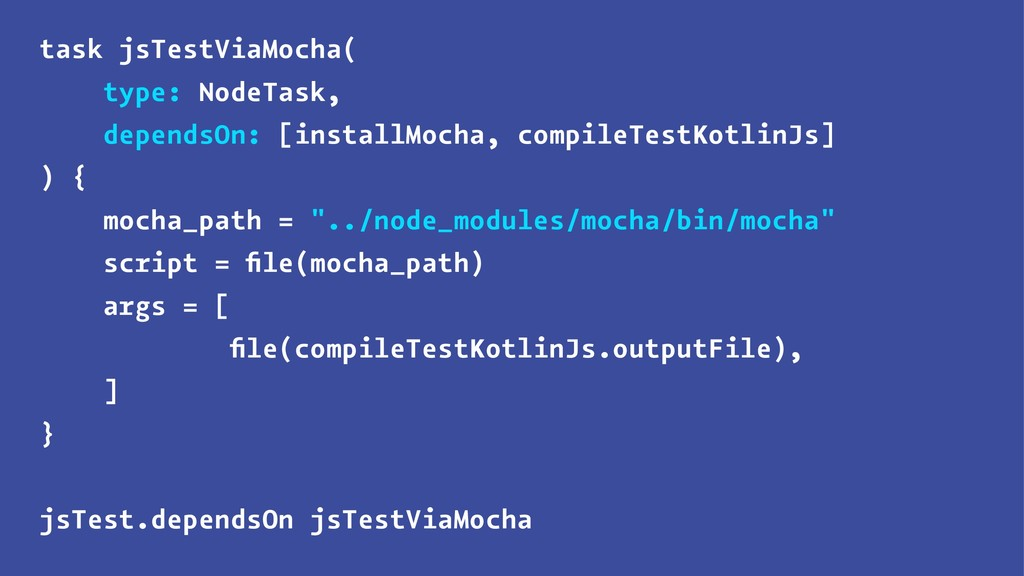task jsTestViaMocha( type: NodeTask, dependsOn:...