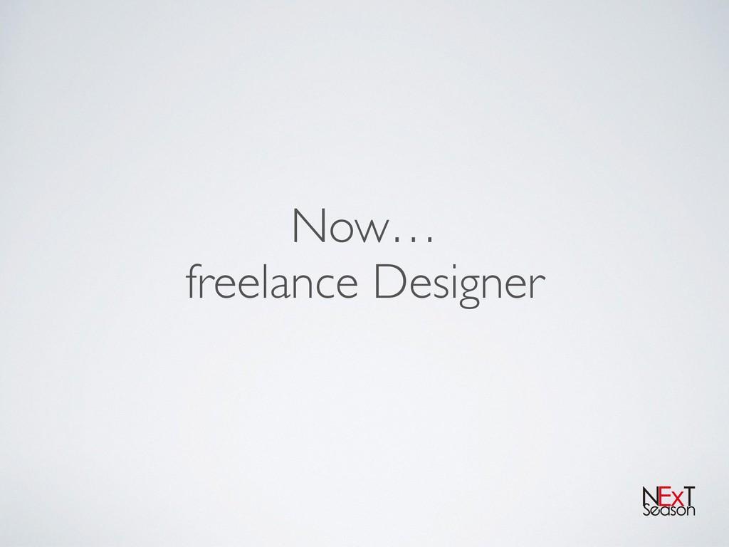 Now… freelance Designer