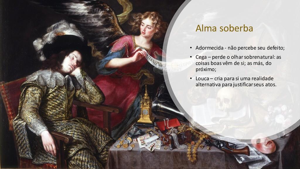 Alma soberba • Adormecida - não percebe seu def...