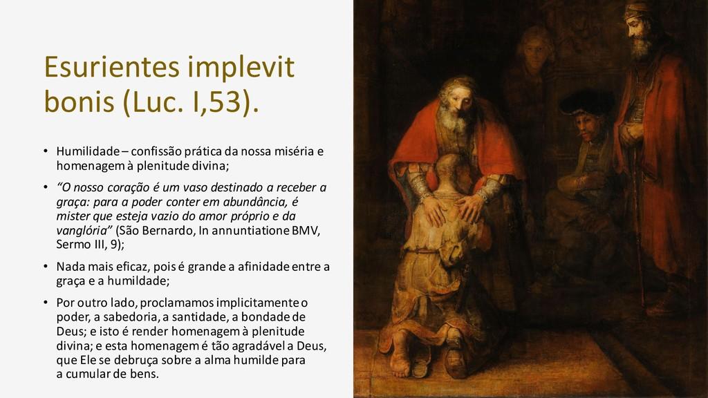 Esurientes implevit bonis (Luc. I,53). • Humili...