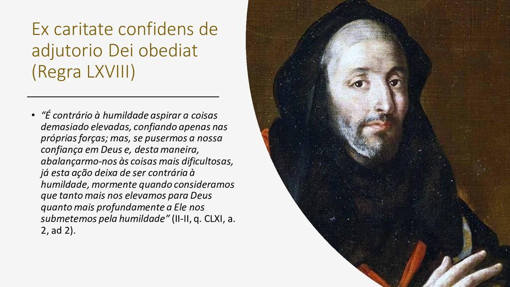 Ex caritate confidens de adjutorio Dei obediat ...
