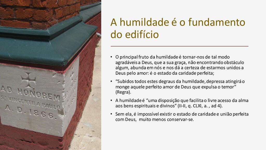 A humildade é o fundamento do edifício • O prin...