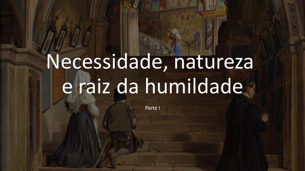 Necessidade, natureza e raiz da humildade Parte...