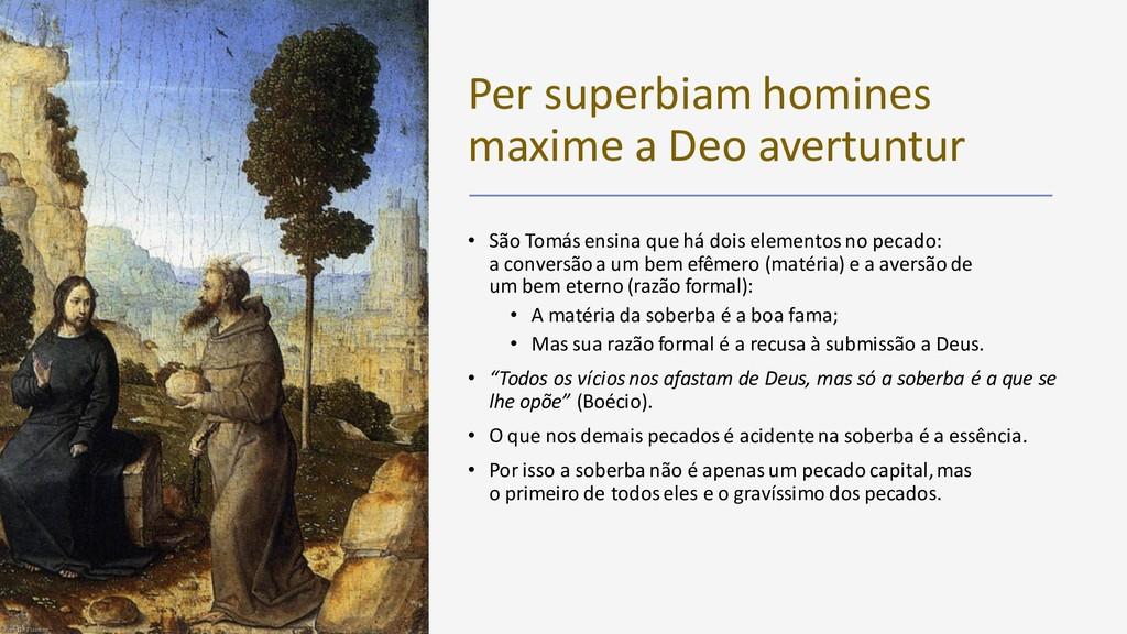 Per superbiam homines maxime a Deo avertuntur •...