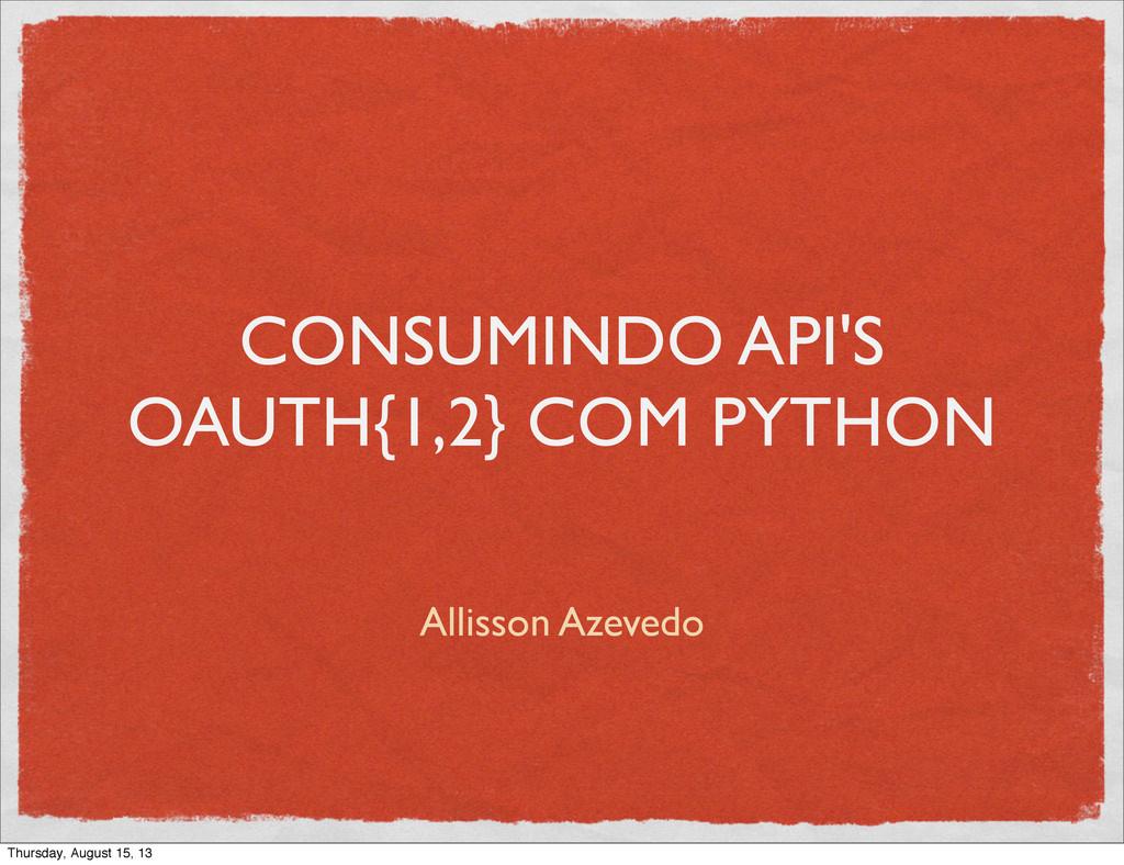 CONSUMINDO API'S OAUTH{1,2} COM PYTHON Allisson...