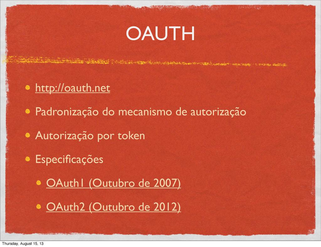 OAUTH http://oauth.net Padronização do mecanism...