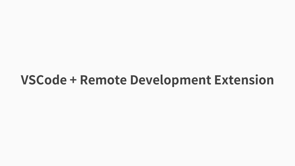 VSCode + Remote Development Extension