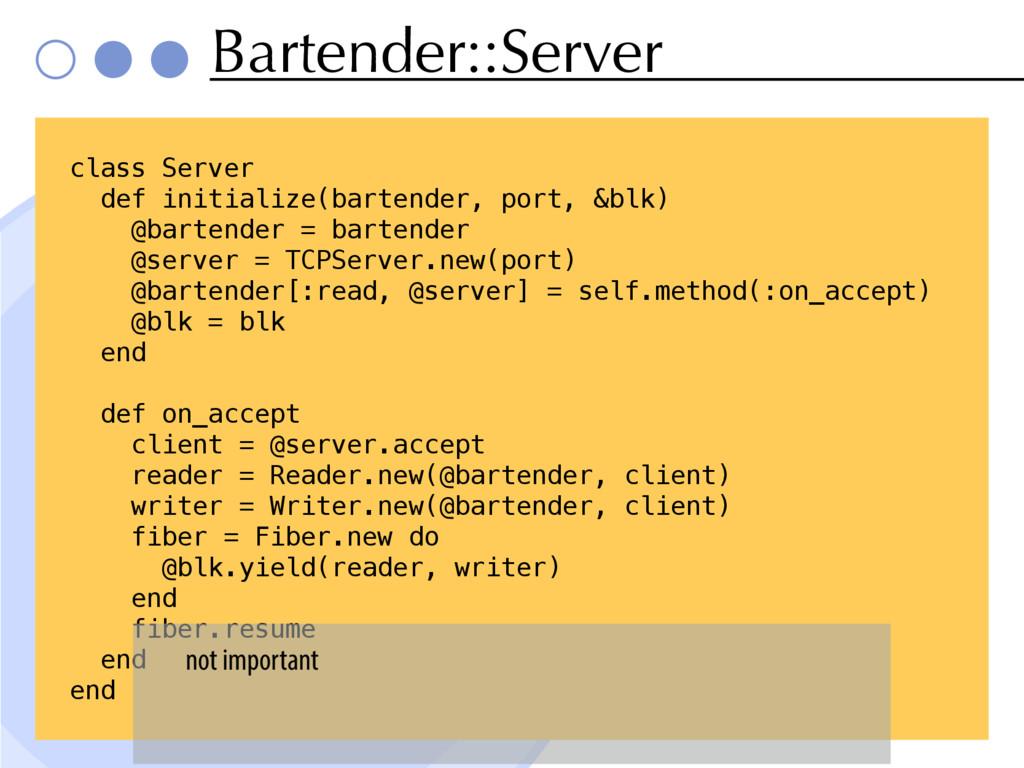 Bartender::Server class Server def initialize(b...