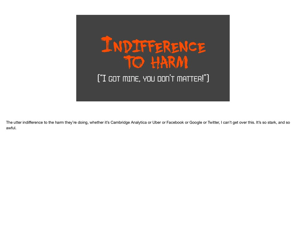 "INDIFFERENCE T O HARM (""I GOT MINE, YOU DON'T M..."
