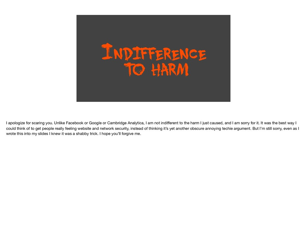 INDIFFERENCE T O HARM I apologize for scaring y...