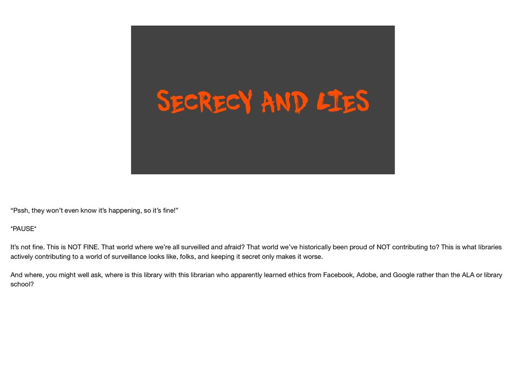 "SECRECY AND L IES ""Pssh, they won't even know i..."