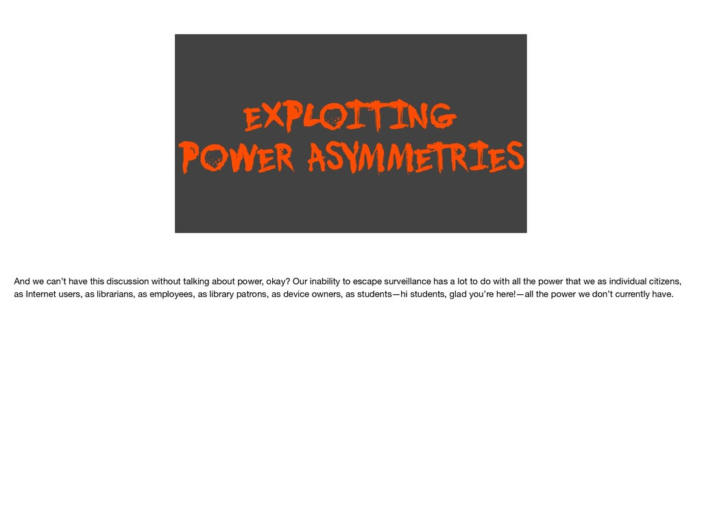 EXPLOITING POWER ASYMME T RIES And we can't hav...