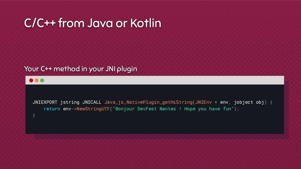 Your C++ method in your JNI plugin JNIEXPORT js...