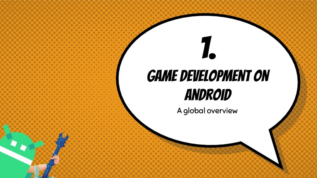1. Game Development on Android A global overview