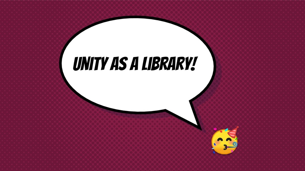 Unity as a LiBrary!