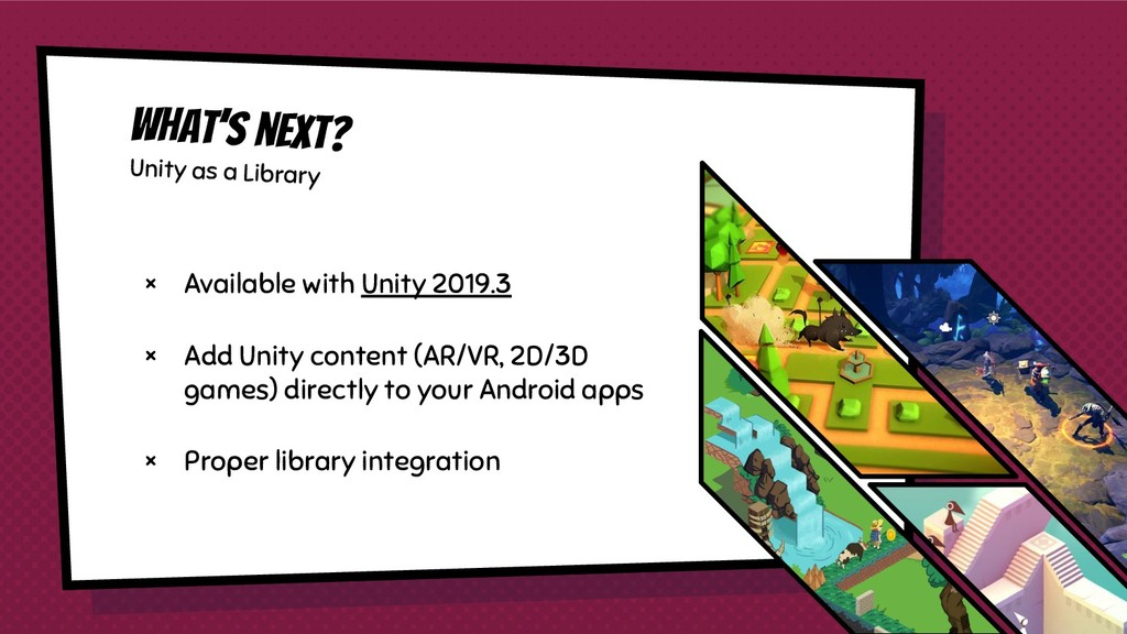 What's next? Unity as a Library × Available wit...