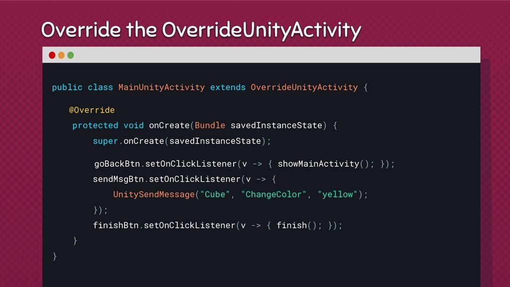 public class MainUnityActivity extends Override...