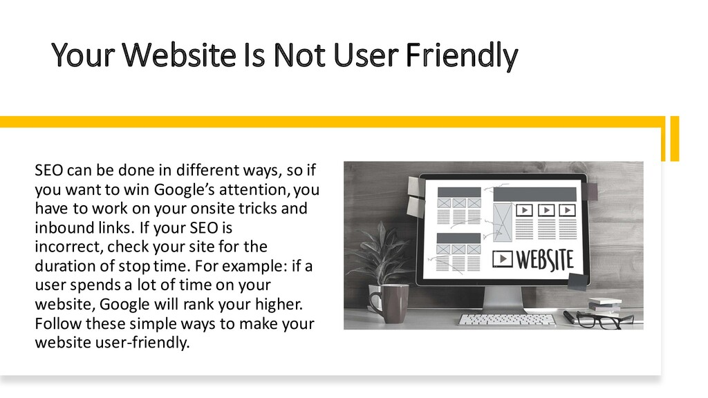 Your Website Is Not User Friendly SEO can be do...