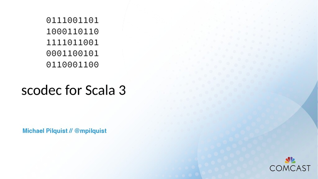 scodec for Scala 3 Michael Pilquist // @mpilqui...