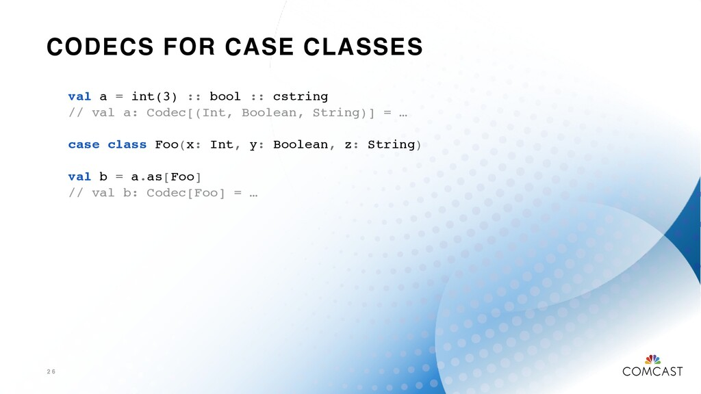 CODECS FOR CASE CLASSES 2 6 val a = int(3) :: b...