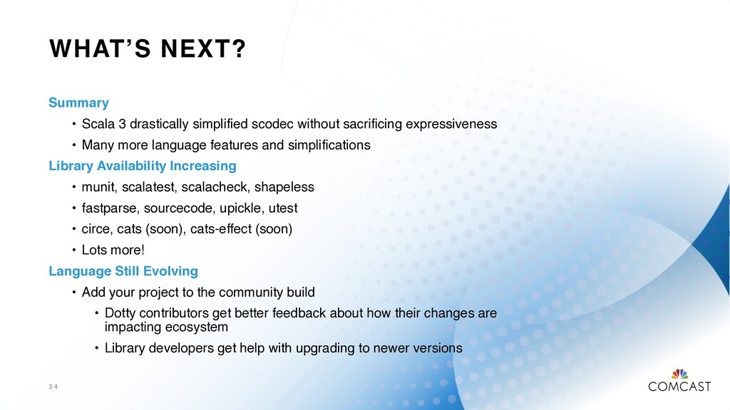 WHAT'S NEXT? 3 4 Summary • Scala 3 drastically ...