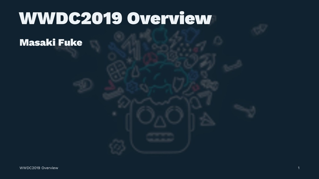 WWDC2019 Overview Masaki Fuke WWDC2019 Overview...
