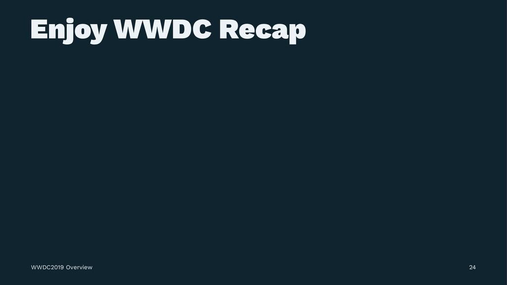 Enjoy WWDC Recap WWDC2019 Overview 24