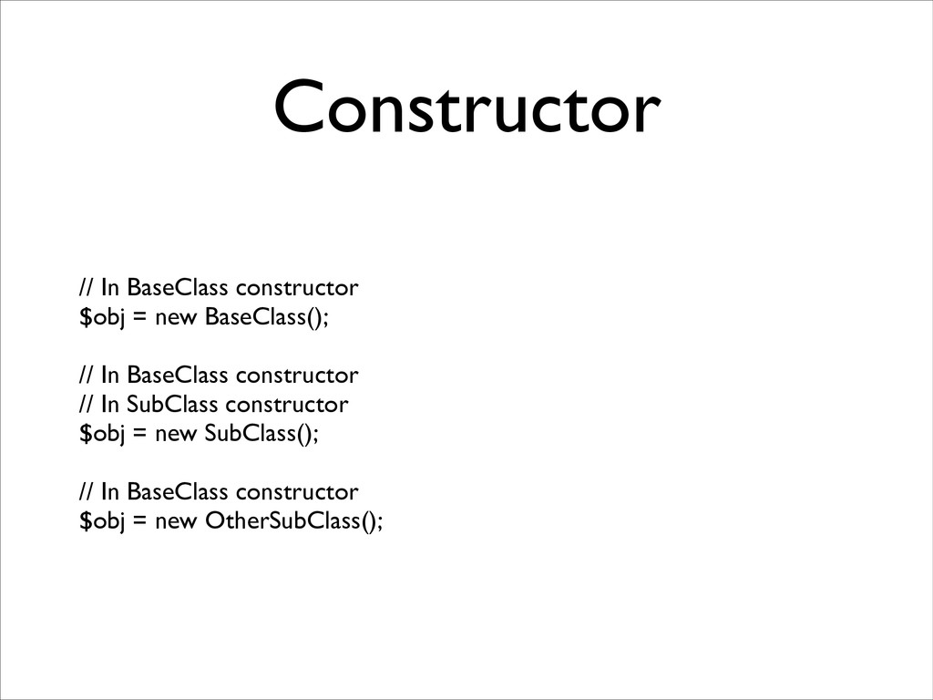 Constructor // In BaseClass constructor  $obj...