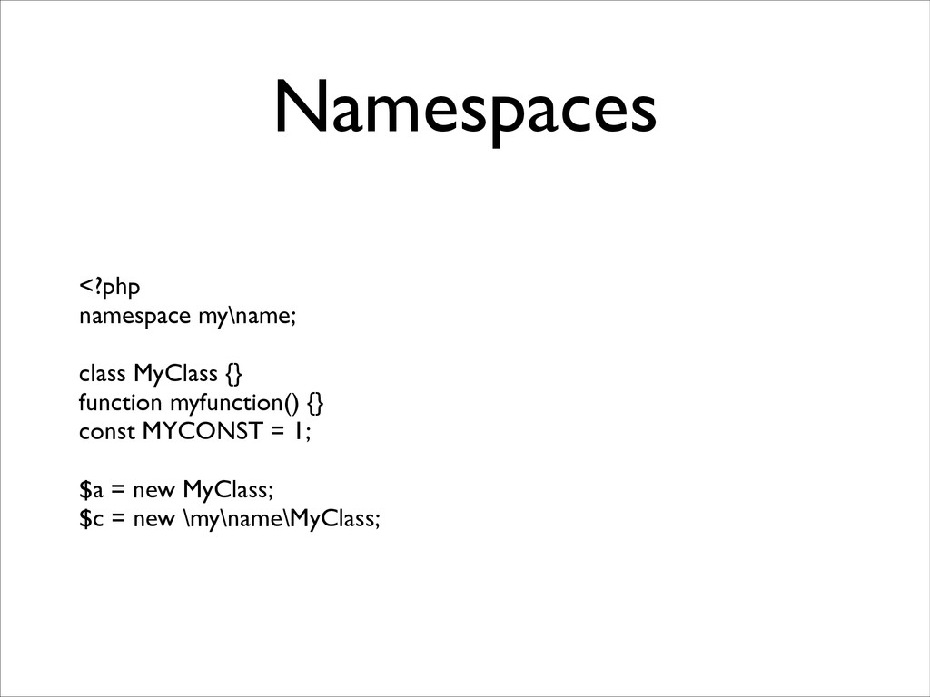 Namespaces <?php  namespace my\name;   ! cl...