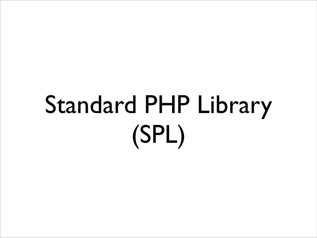 Standard PHP Library (SPL)