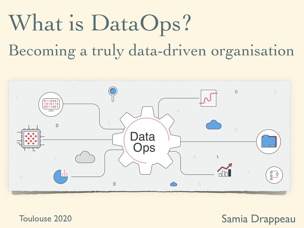 What is DataOps? Samia Drappeau Becoming a trul...