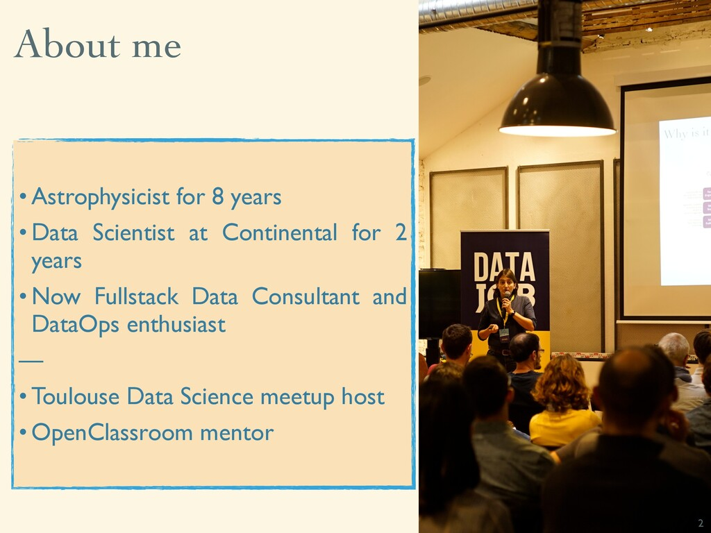 About me 2 • Astrophysicist for 8 years • Data ...
