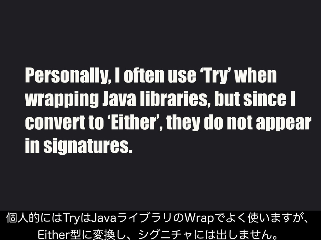 Personally, I often use 'Try' when wrapping Jav...