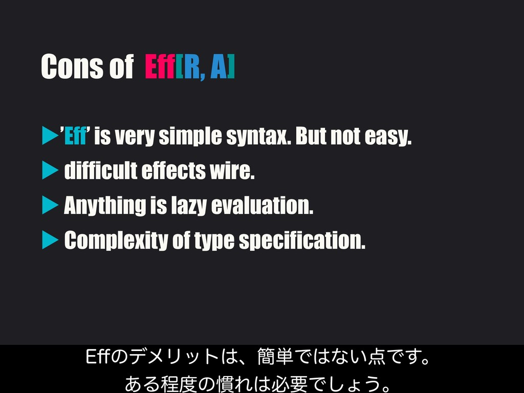 Cons of Eff[R, A] ▶'Eff' is very simple syntax....
