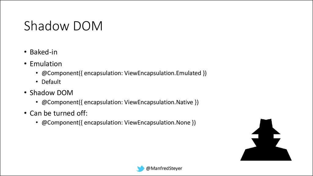 @ManfredSteyer Shadow DOM • Baked-in • Emulatio...