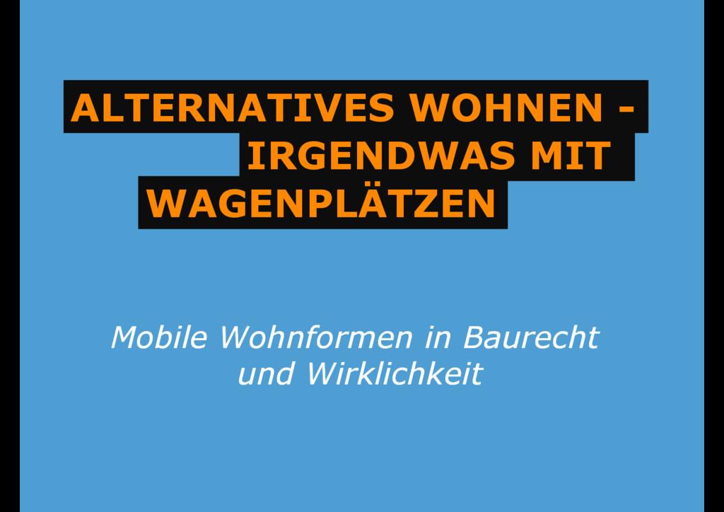 ALTERNATIVES WOHNEN - IRGENDWAS MIT IRGENDWAS M...