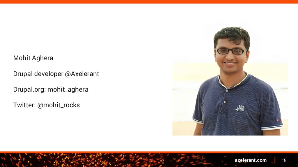 5 axelerant.com Mohit Aghera Drupal developer @...