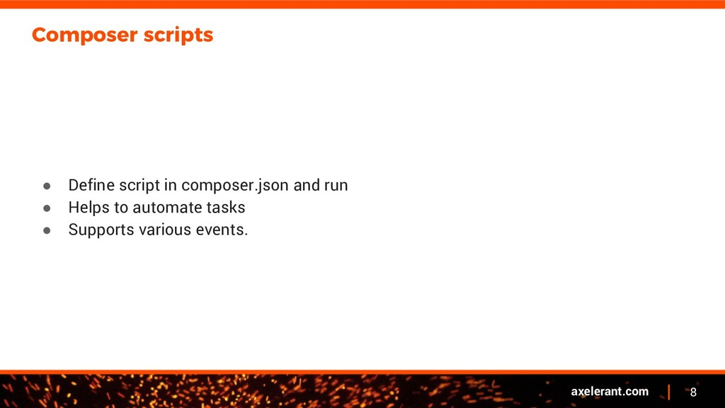8 axelerant.com Composer scripts ● Define scrip...