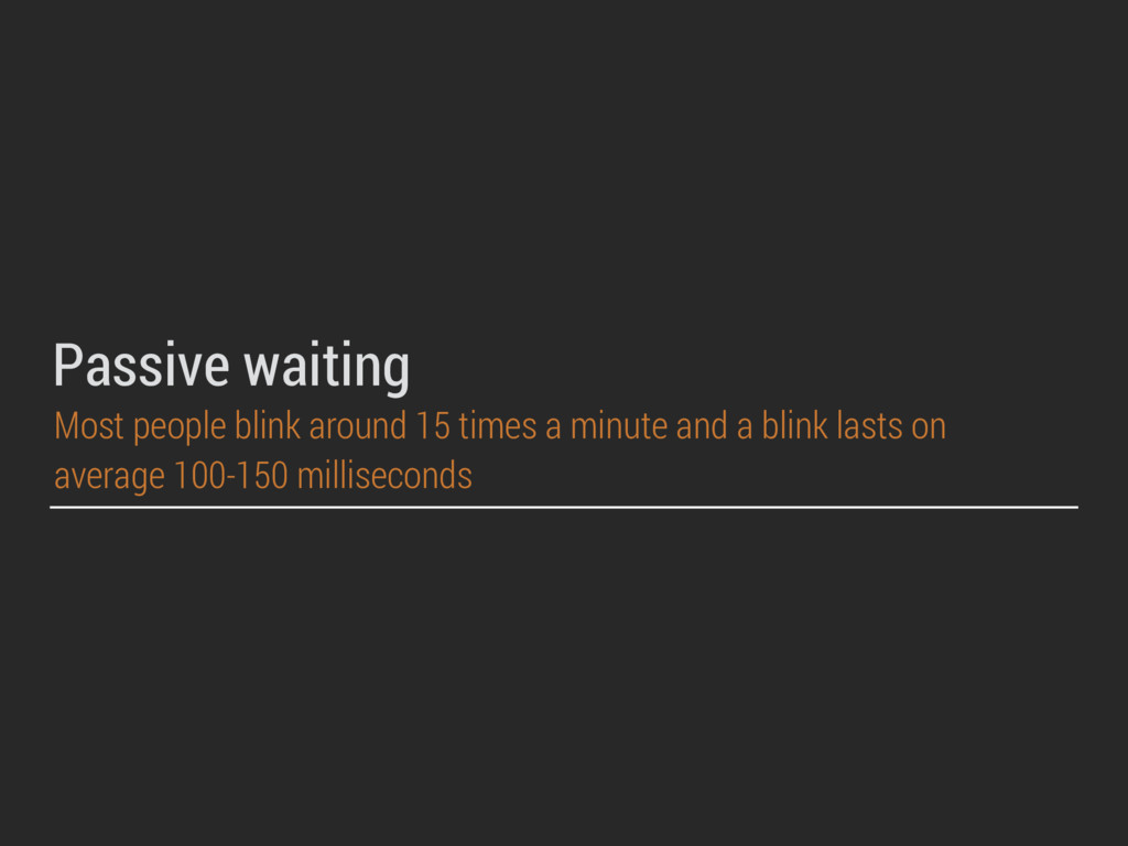 Passive waiting Most people blink around 15 tim...