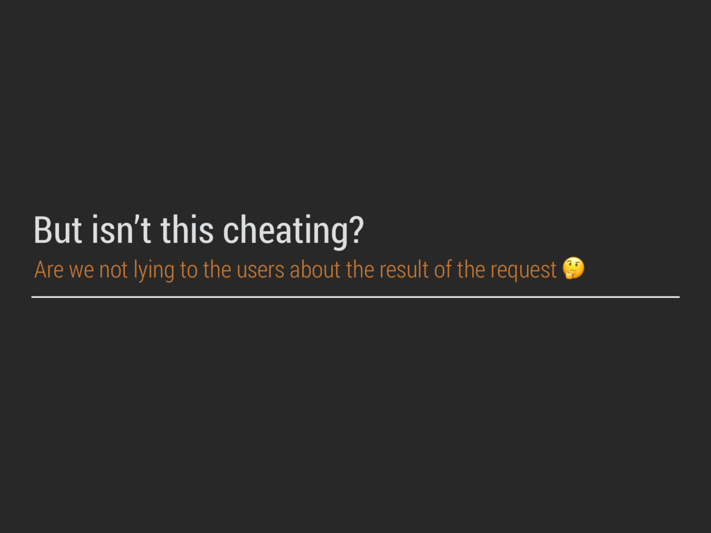 But isn't this cheating? Are we not lying to th...
