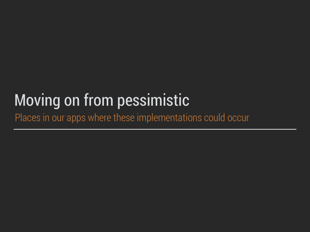 Moving on from pessimistic Places in our apps w...