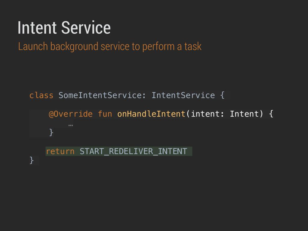 class SomeIntentService: IntentService { @Overr...