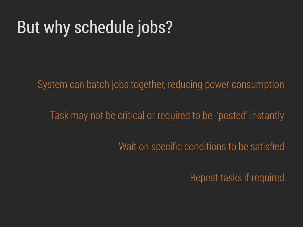 But why schedule jobs? System can batch jobs to...